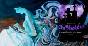 Recensione: Ánghelos - Il libro oscuro di Dracula di Alessia Rocchi