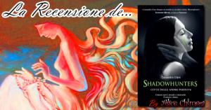Recensione: Shadowhunters - Città delle Anime Perdute  di Cassandra Clare