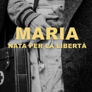 Maria nata per la libertà